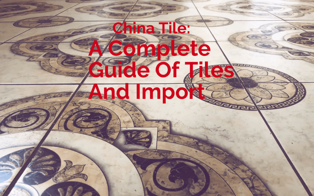 Wholesale Tile: A Complete Guide Of China Tile Import